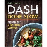 Karen Frazier DASH Done Slow: The DASH Diet Slow Cooker Cookbook