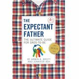 The Expectant Father: The Ultimate Guide for Dads-to-Be Armin A. Brott and Jennifer Ash